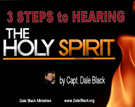 3-Steps to Hearing the Holy Spirit – Capt. Dale Black