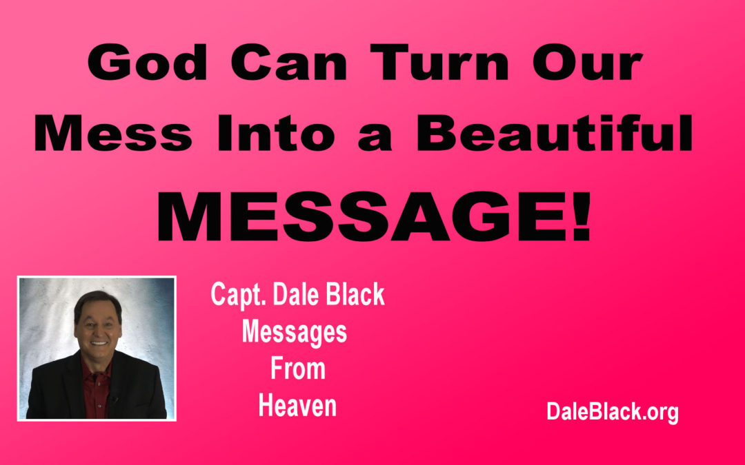 God Can Turn Our Mess Into Our Message- Capt. Dale Black