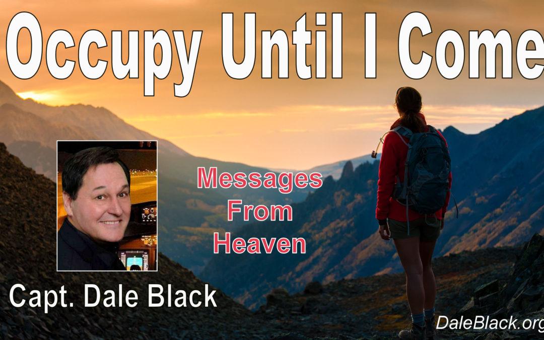 Occupy Til Jesus Comes – Capt. Dale Black