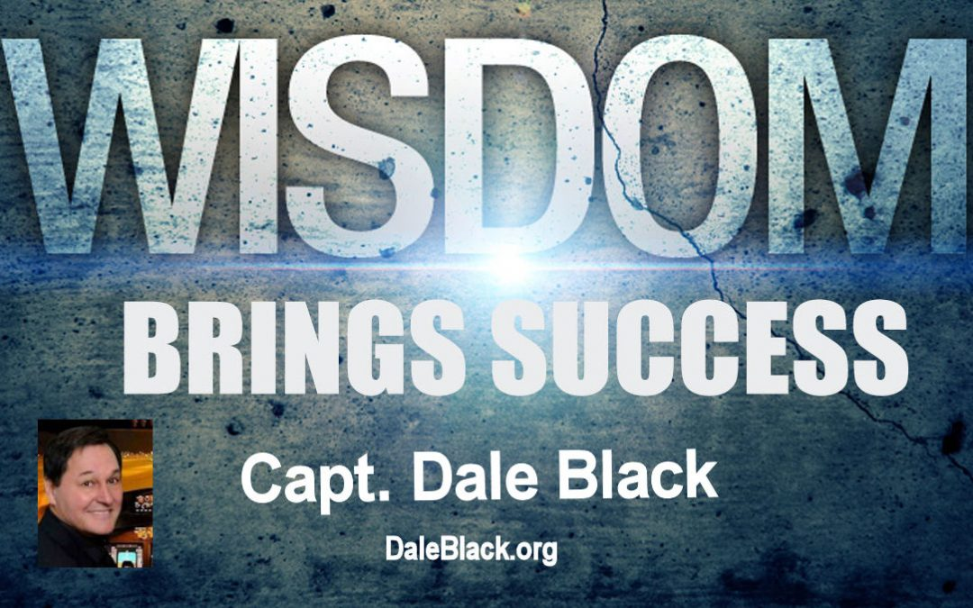 Wisdom Brings Success – Capt Dale Black
