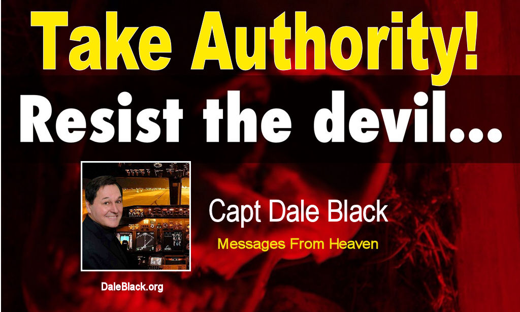 Take Authority! Resist the Devil – Capt Dale Black