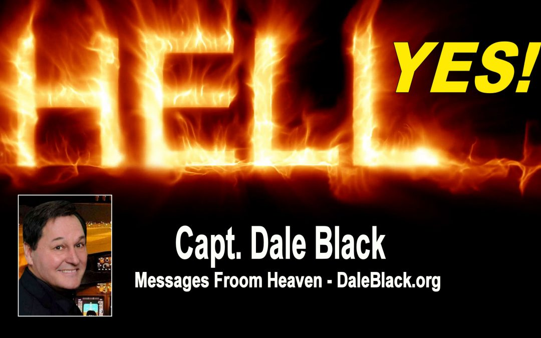 Is There a Hell? Yes! – Capt Dale Black