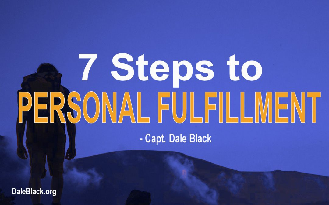 7 Steps to Personal Fulfillment – Capt Dale Black
