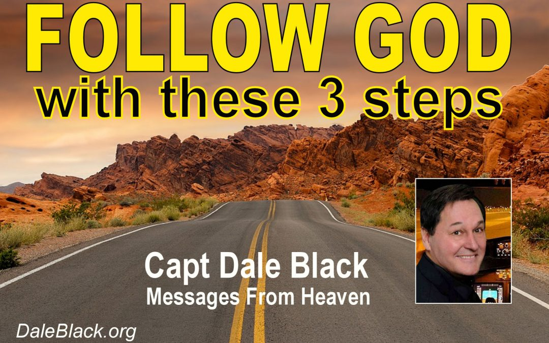 FOLLOW GOD with these 3 steps – Capt Dale Black