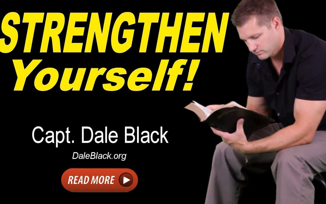 Strengthen Yourself – Capt Dale Black