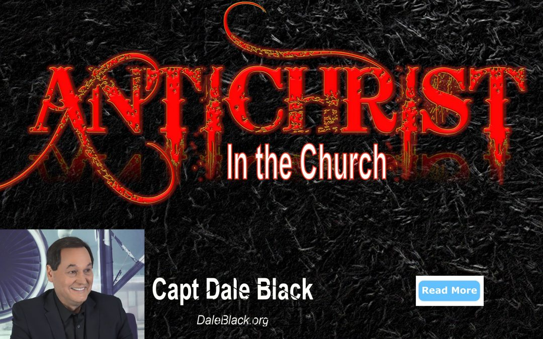 Spirit of the Antichrist In the Church – Capt Dale Black