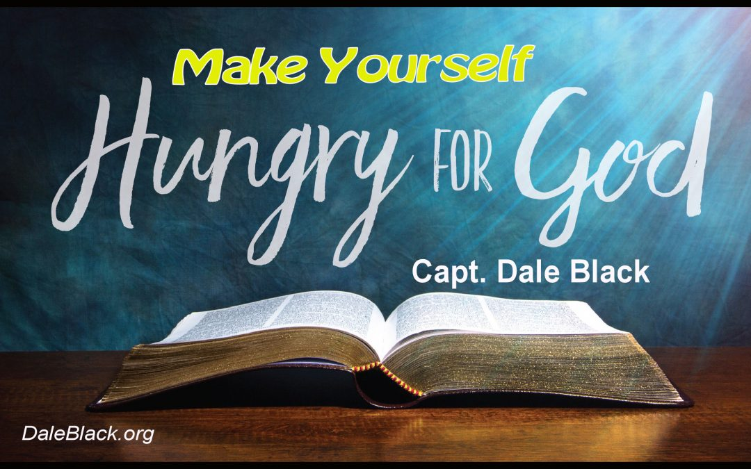 Make Yourself Hungry for God – Capt Dale Black