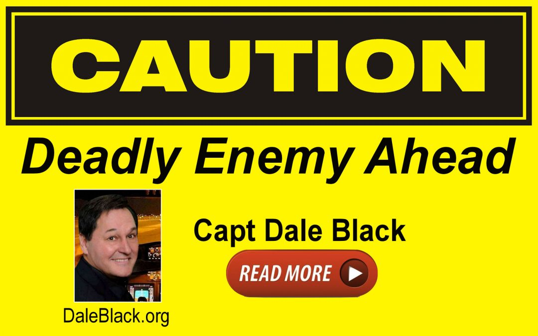 Caution! Be Aware of this Deadly Enemy – Capt Dale Black