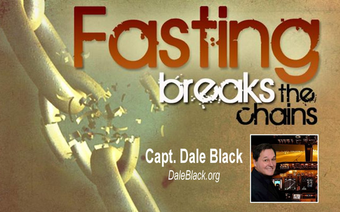 Fasting Breaks the Chains – Capt. Dale Black