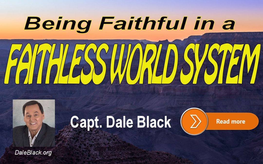 Being Faithful in a Faithless World System – Dale Black