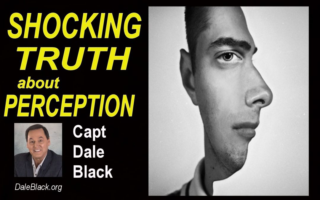 Shocking Truth About Perception – Capt Dale Black