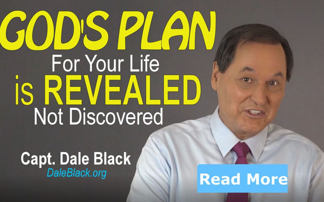 God's Plan For Your Life Is Not Discovered: It's REVEALED! – Dale Black