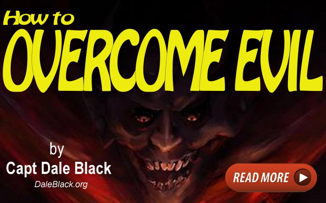 How To Overcome Evil – Dale Black
