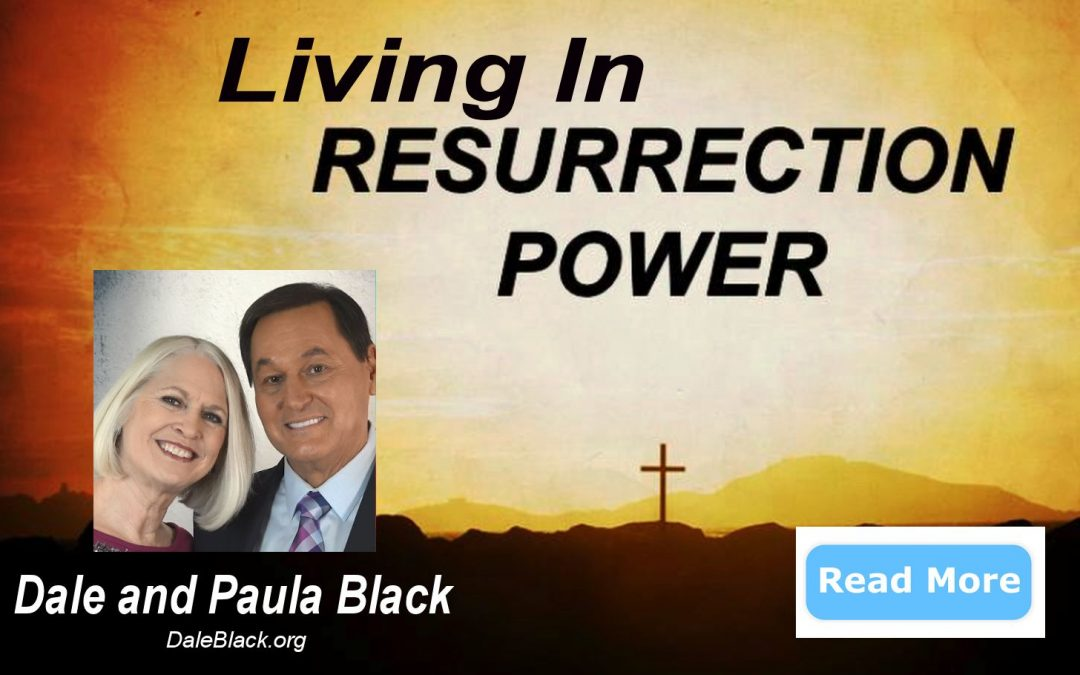 Living In Resurrection Power – Dale & Paula Black
