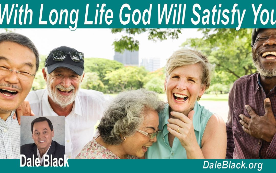 With Long Life God Will Satisfy You – Dale Black