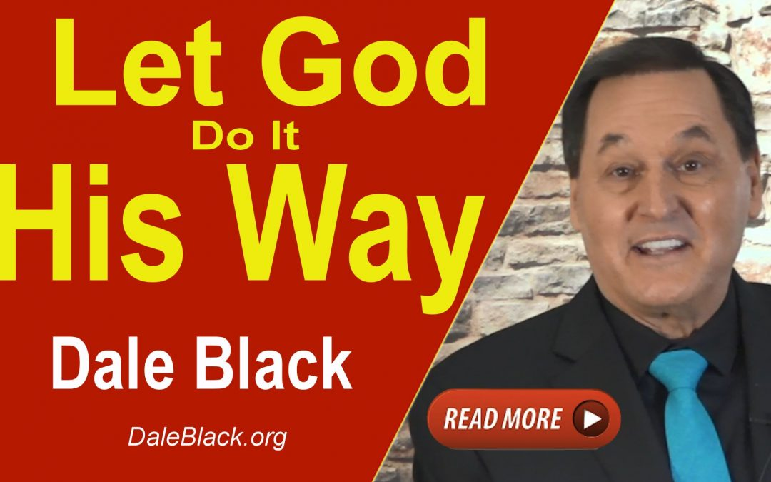 Let God Do It His Way – Dale Black