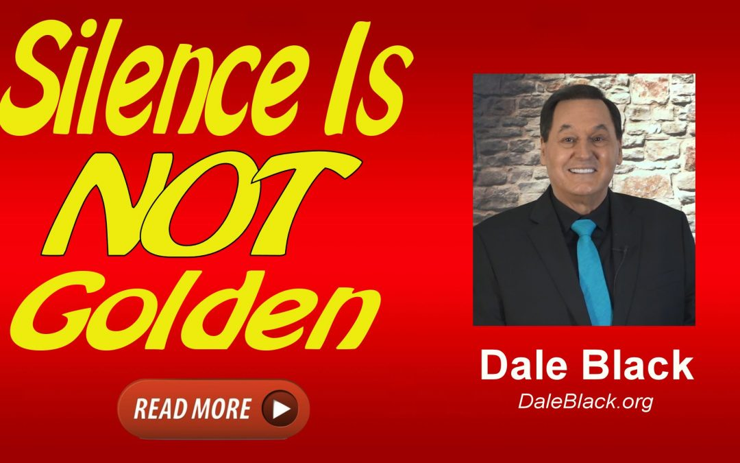 Silence Is NOT Golden – Dale Black