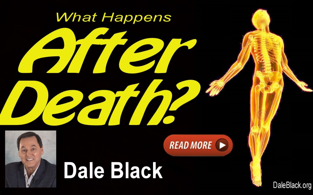 What Happens After Death? Dale Black