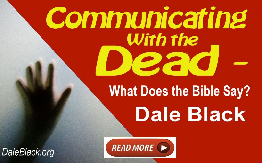 Communicating with the Dead – What Does the Bible Say? – Dale Black