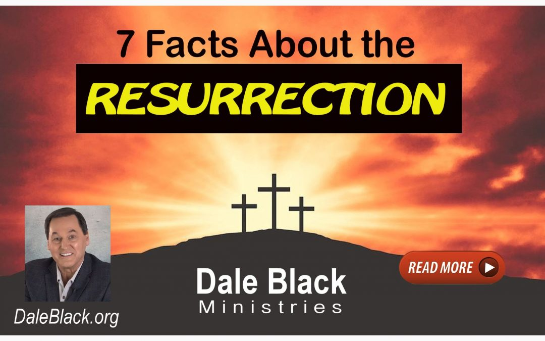 7 Facts About the Resurrection – Dale Black
