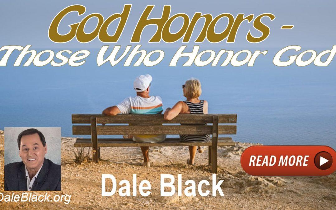 God Honors – Those Who Honor God – Dale Black