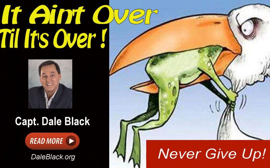 It's Not Over til It's Over – Dale Black