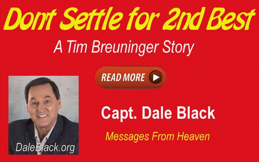 Don't Settle for 2nd Best (a Tim Breuninger Story) – Dale Black