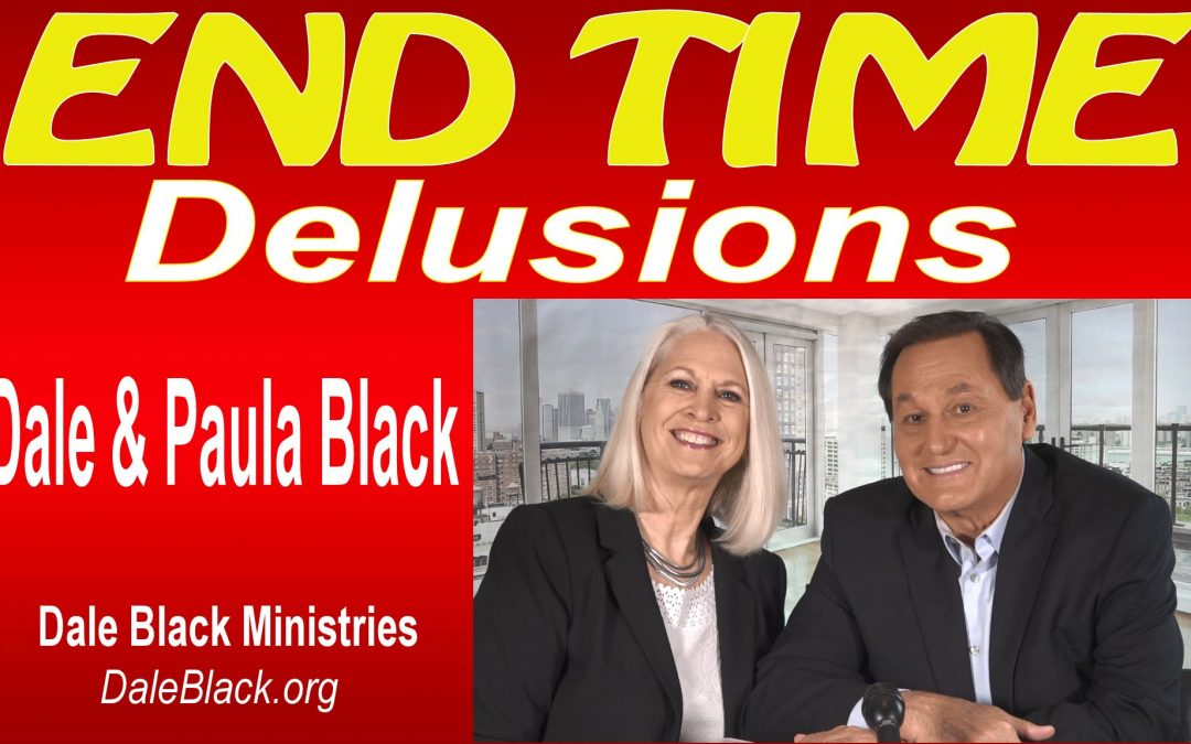 End Time Delusions – Dale & Paula Black