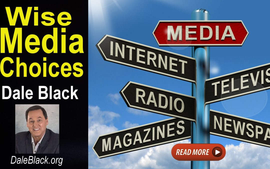 Making Wise Media Choices – Dale Black