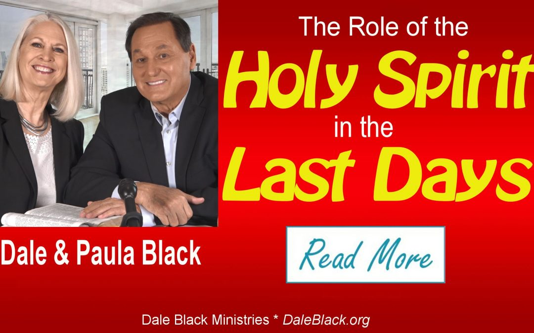 The Holy Spirit's Role in the Last Days – Dale & Paula Black