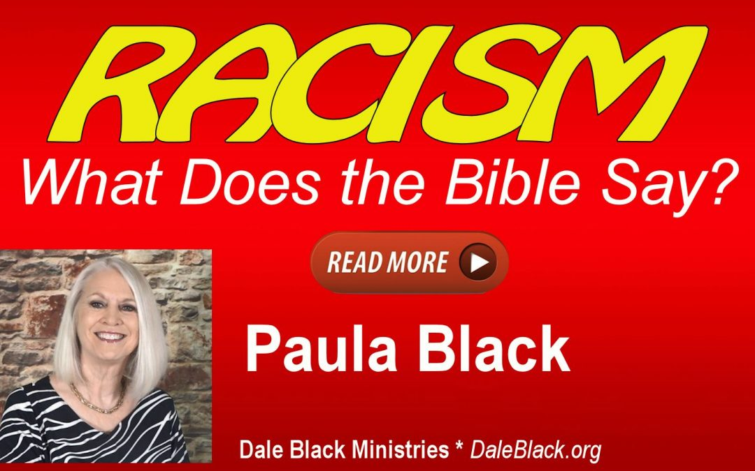 Racism: What Does the Bible Say? Paula Black