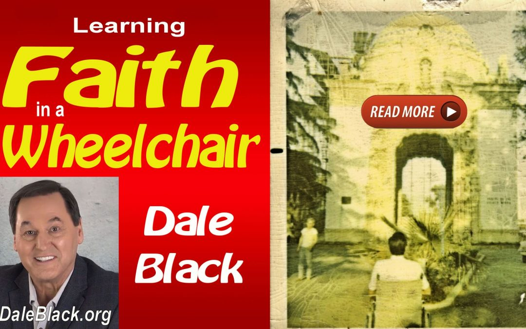 What I Learned About Faith in a Wheelchair – Dale Black