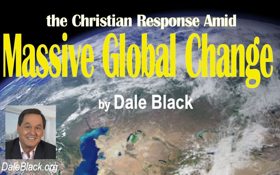Amid Massive Global Change – Dale Black