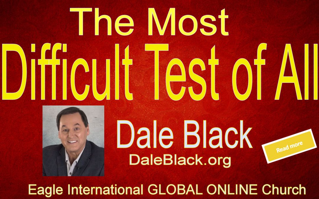 The Most Difficult Test of All – Dale Black