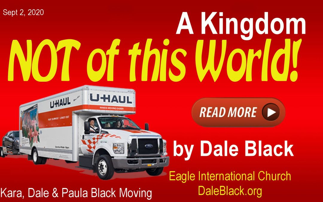 Our Kingdom Is Not of this World – Dale Black