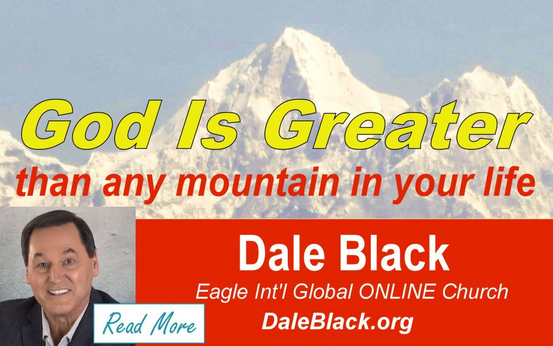God Is Greater Than Any Mountain You Face – Dale Black