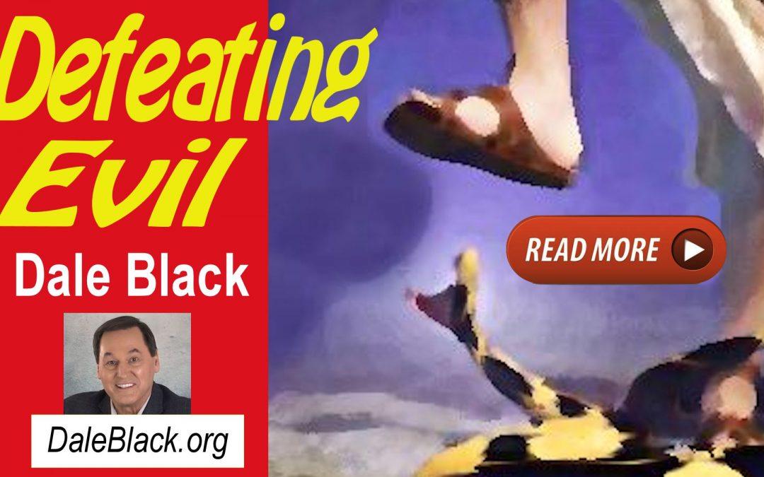 Defeating Evil – Dale Black