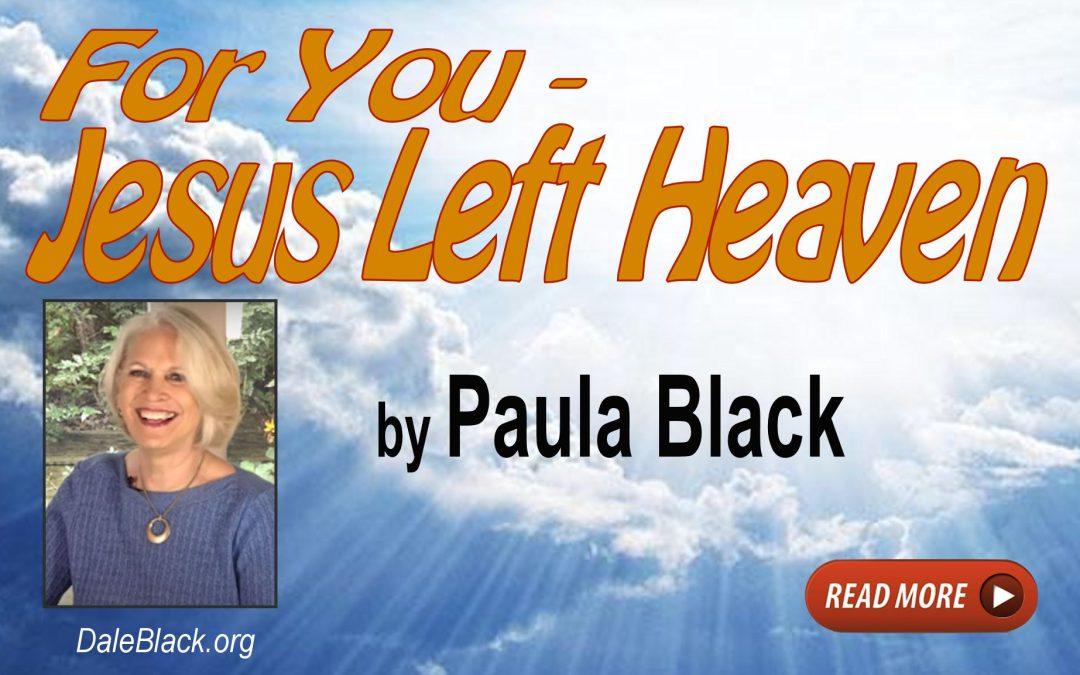 Jesus Left Heaven For You – Paula Black