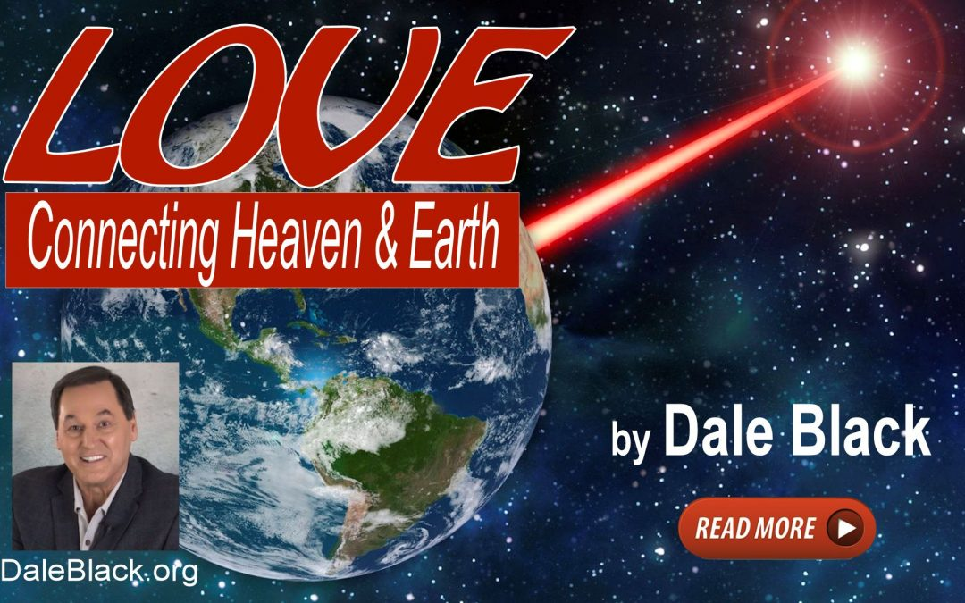 Love: Connecting Heaven & Earth – Dale Black