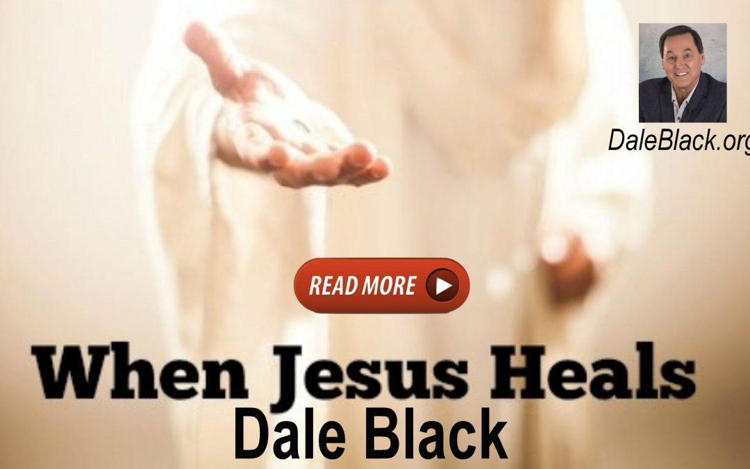 When Jesus Heals – Dale Black