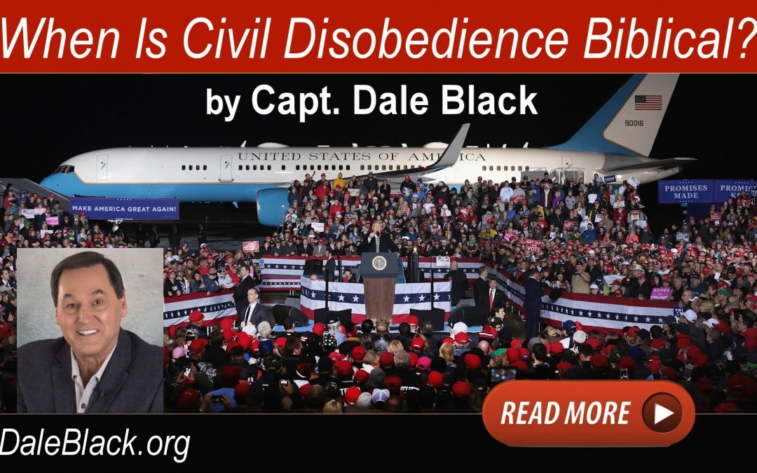 When Is Civil Disobedience Biblical? (+VIDEO) – Dale Black