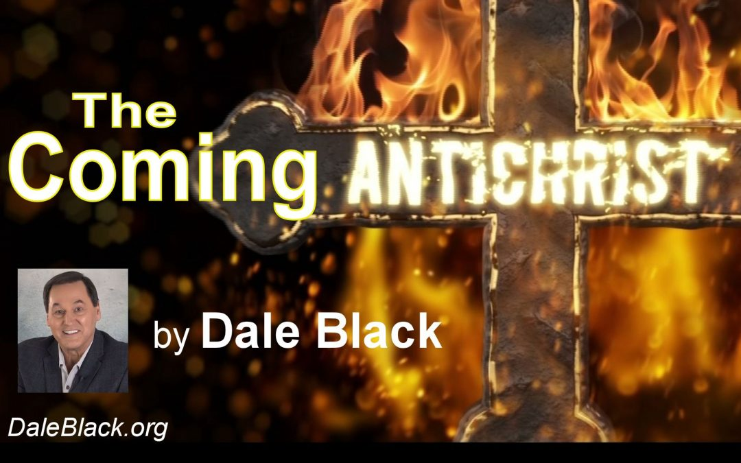 The Coming Antichrist – Dale Black