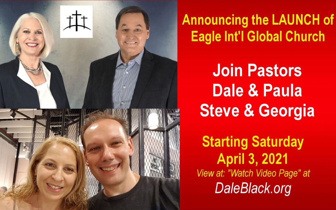 Launching Saturday April 3rd – Eagle Int'l Global Online Church