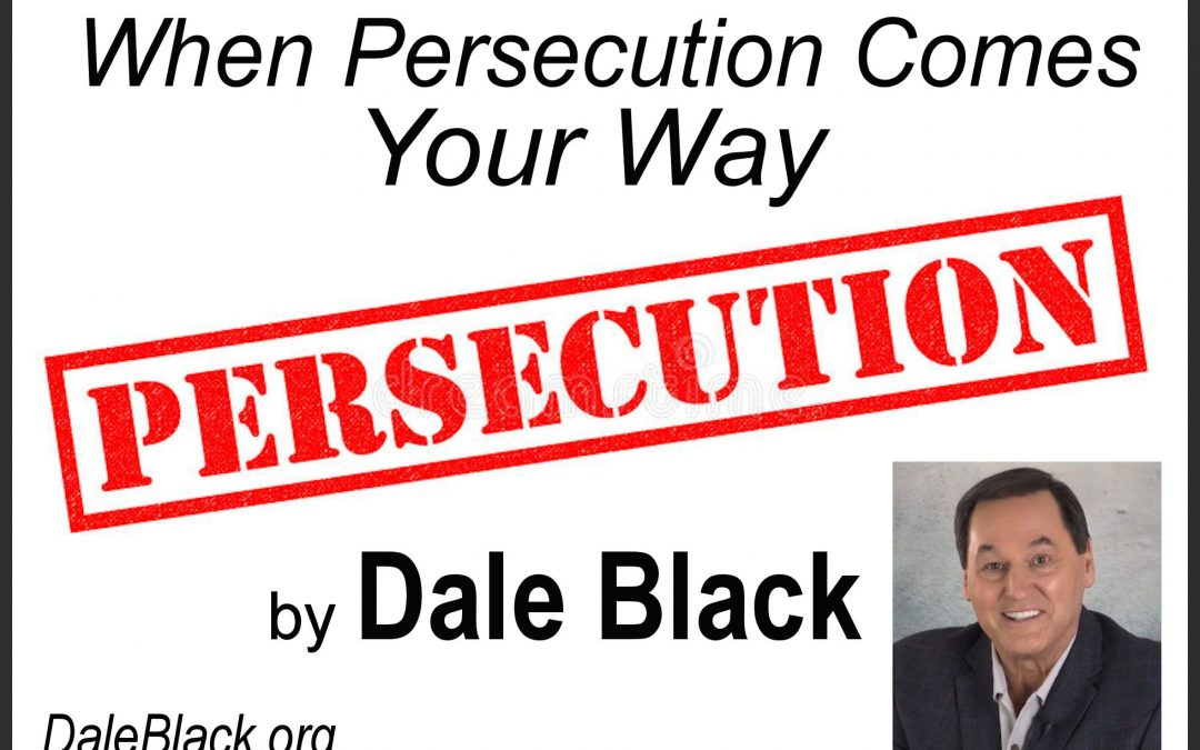 When Persecution Comes Your Way – Dale Black