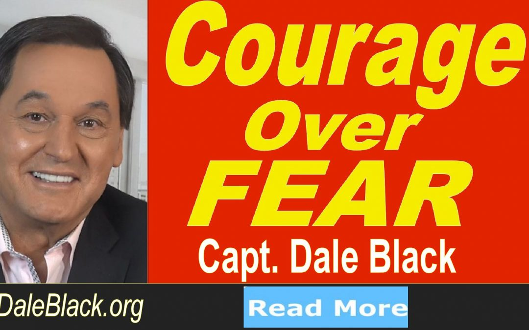 Courage Over Fear – Dale Black