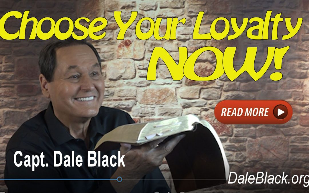 Choose Your Loyalty NOW! – Dale Black