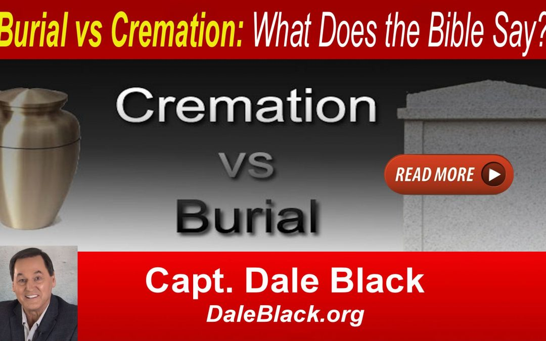 Burial vs Cremation: What Does the Bible Say? – Dale Black