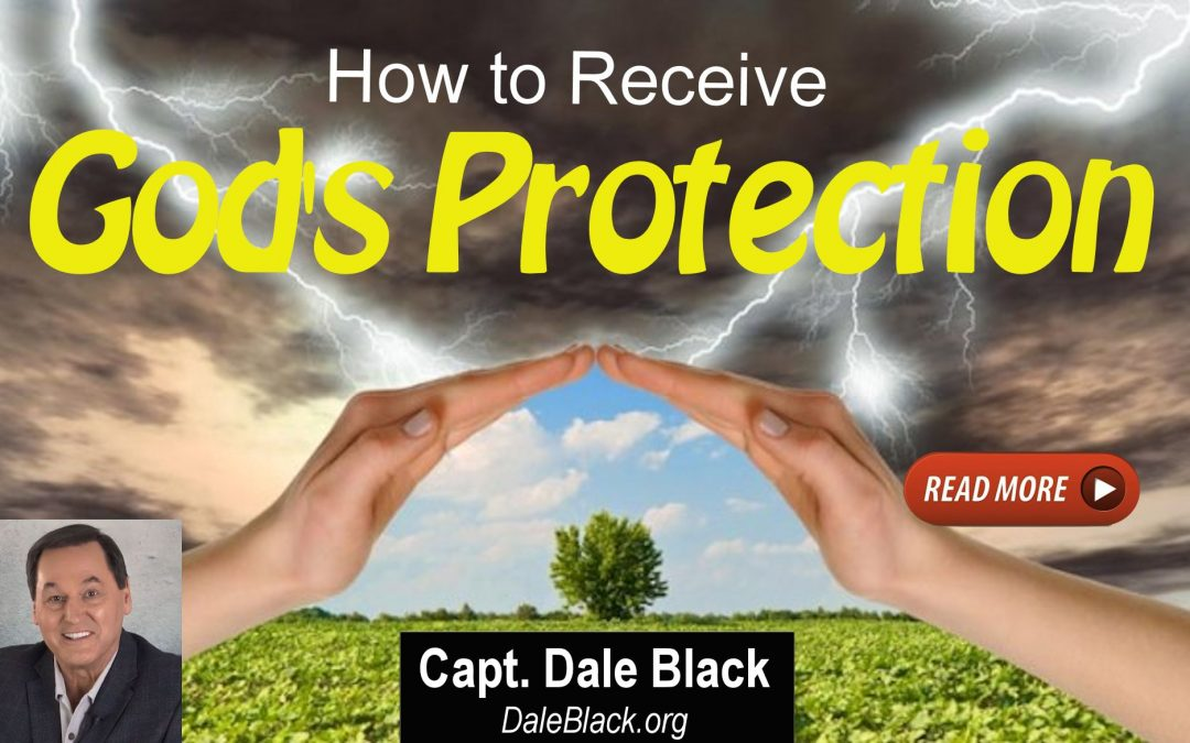 How to Receive God's Protection for What's Coming – Dale Black