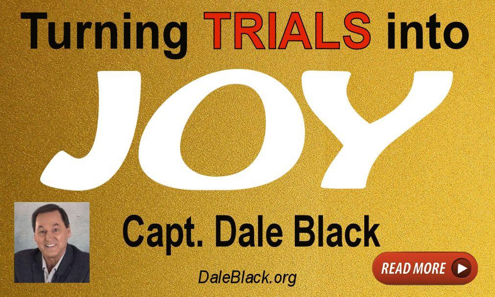 Turning Trials Into Joy!  Dale Black